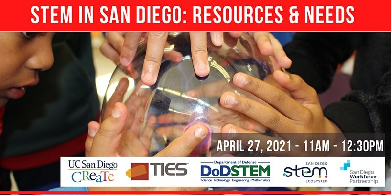 STEM in San Diego: Resources & Needs. April 27, 2021 11:00 am - 12:30 am PDT. Diverse learners put their hands on a plasma ball. Brought to you by UC San Diego CREATE, TIES, DoD STEM, San Diego STEM Ecosystem, and the San Diego Workforce Partnership